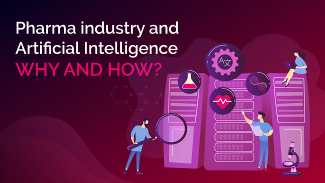 Pharma Industry and Artificial Intelligence – Why and How?